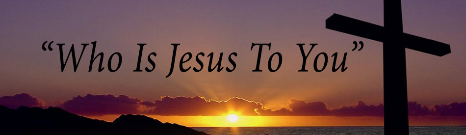 Who Is Jesus To You